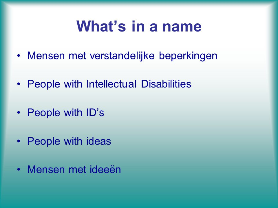 What's in a name Mensen met verstandelijke beperkingen People with Intellectual Disabilities People with ID's People with ideas Mensen met ideeën