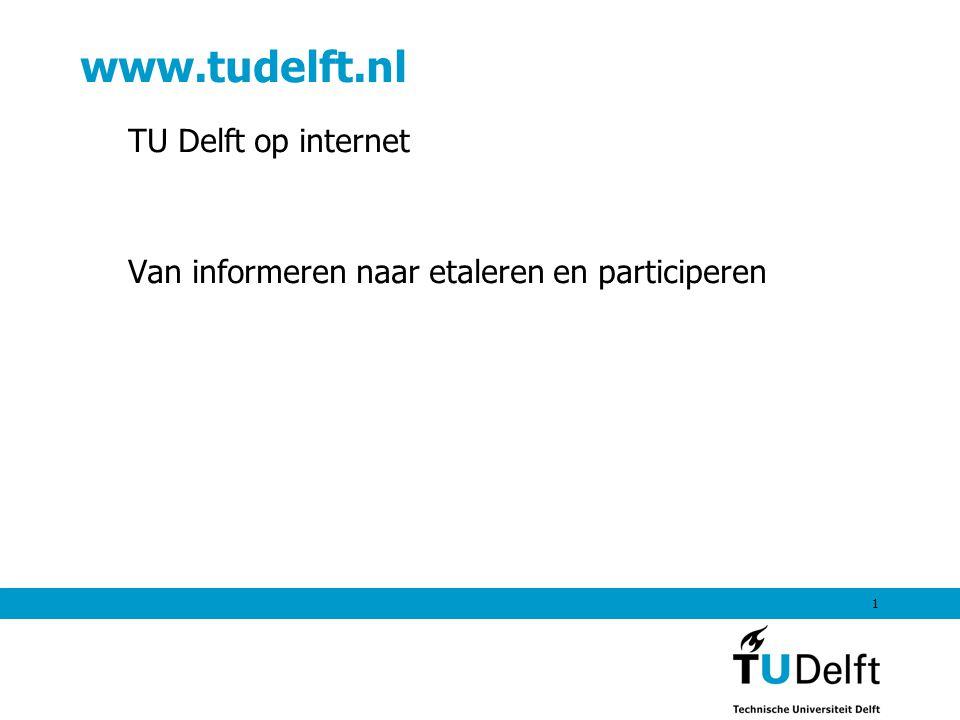 1 www.tudelft.nl TU Delft op internet Van informeren naar etaleren en participeren