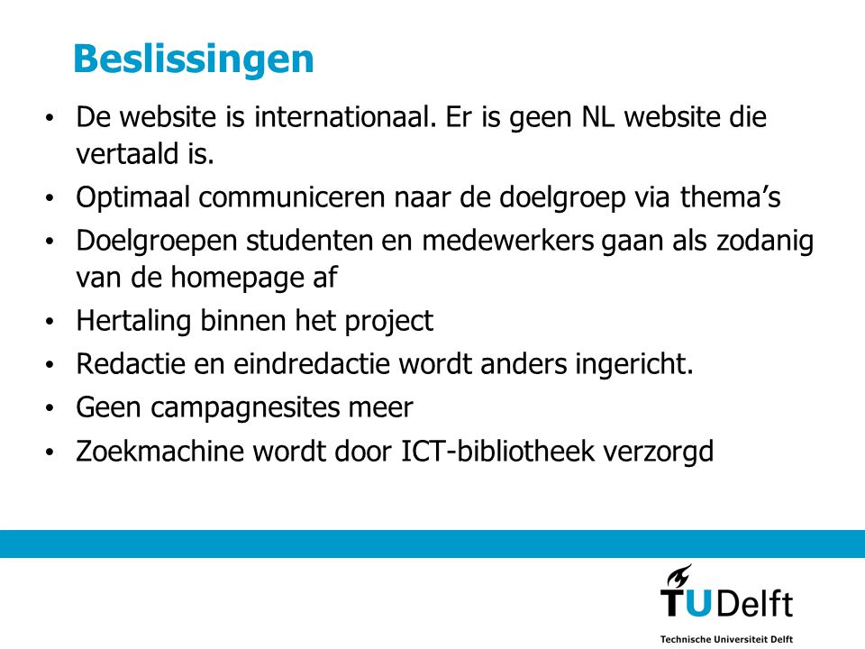 Beslissingen De website is internationaal. Er is geen NL website die vertaald is. Optimaal communiceren naar de doelgroep via thema's Doelgroepen stud