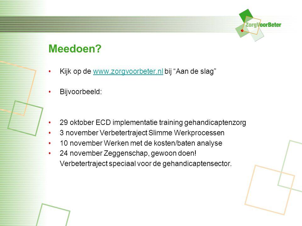 """Meedoen? Kijk op de www.zorgvoorbeter.nl bij """"Aan de slag""""www.zorgvoorbeter.nl Bijvoorbeeld: 29 oktober ECD implementatie training gehandicaptenzorg 3"""