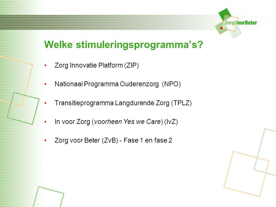 Welke stimuleringsprogramma's? Zorg Innovatie Platform (ZIP) Nationaal Programma Ouderenzorg (NPO) Transitieprogramma Langdurende Zorg (TPLZ) In voor