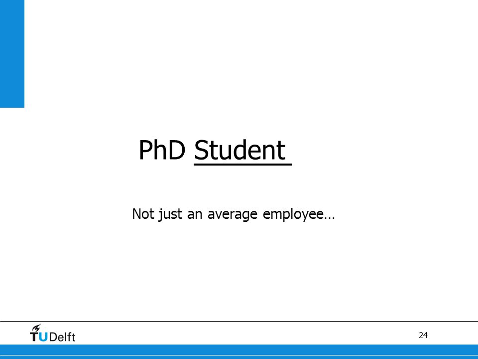 24 PhD Student Not just an average employee…