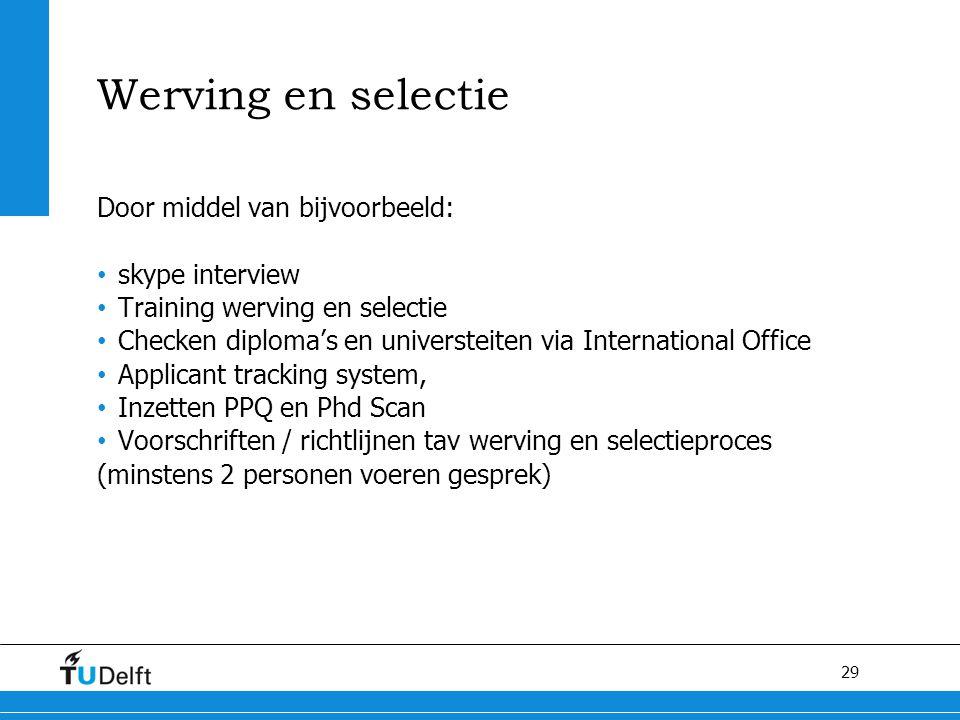 29 Werving en selectie Door middel van bijvoorbeeld: skype interview Training werving en selectie Checken diploma's en universteiten via International