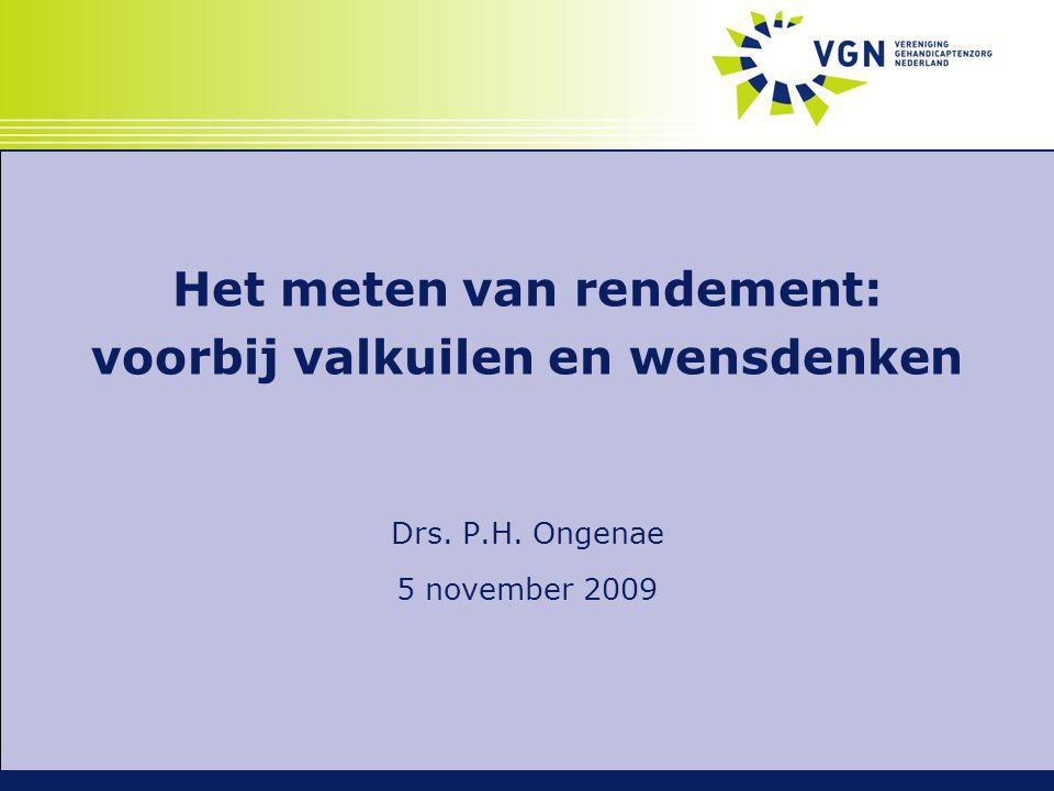 Het meten van rendement: voorbij valkuilen en wensdenken Drs. P.H. Ongenae 5 november 2009
