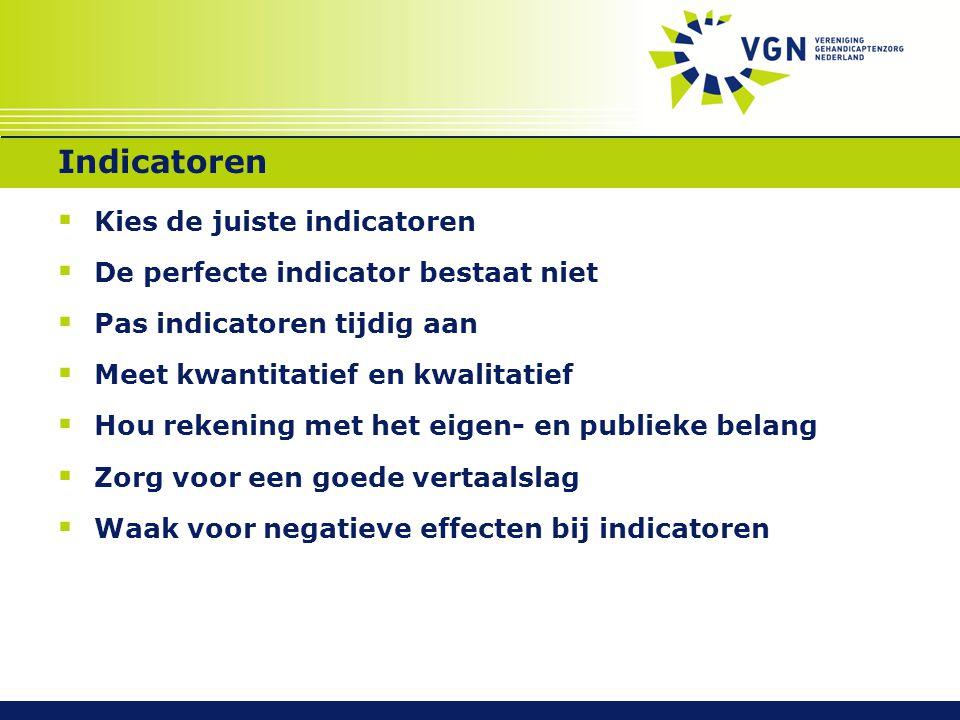 Indicatoren  Kies de juiste indicatoren  De perfecte indicator bestaat niet  Pas indicatoren tijdig aan  Meet kwantitatief en kwalitatief  Hou re