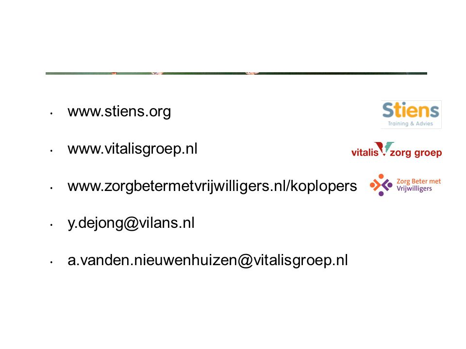 www.stiens.org www.vitalisgroep.nl www.zorgbetermetvrijwilligers.nl/koplopers y.dejong@vilans.nl a.vanden.nieuwenhuizen@vitalisgroep.nl