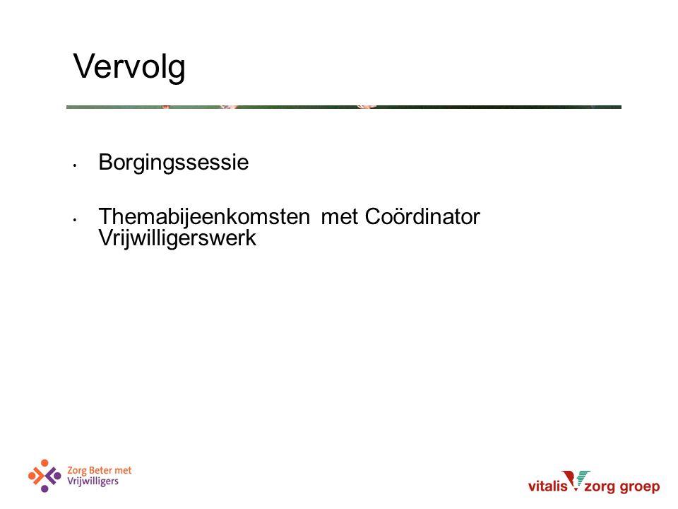Borgingssessie Themabijeenkomsten met Coördinator Vrijwilligerswerk Vervolg