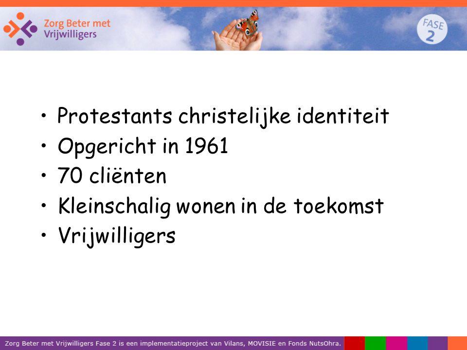 Protestants christelijke identiteit Opgericht in 1961 70 cliënten Kleinschalig wonen in de toekomst Vrijwilligers
