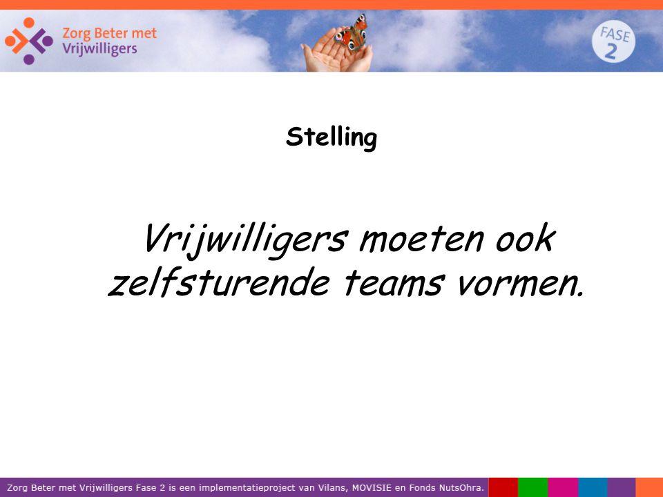 Stelling Vrijwilligers moeten ook zelfsturende teams vormen.