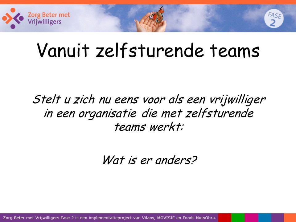 Vanuit zelfsturende teams Stelt u zich nu eens voor als een vrijwilliger in een organisatie die met zelfsturende teams werkt: Wat is er anders?