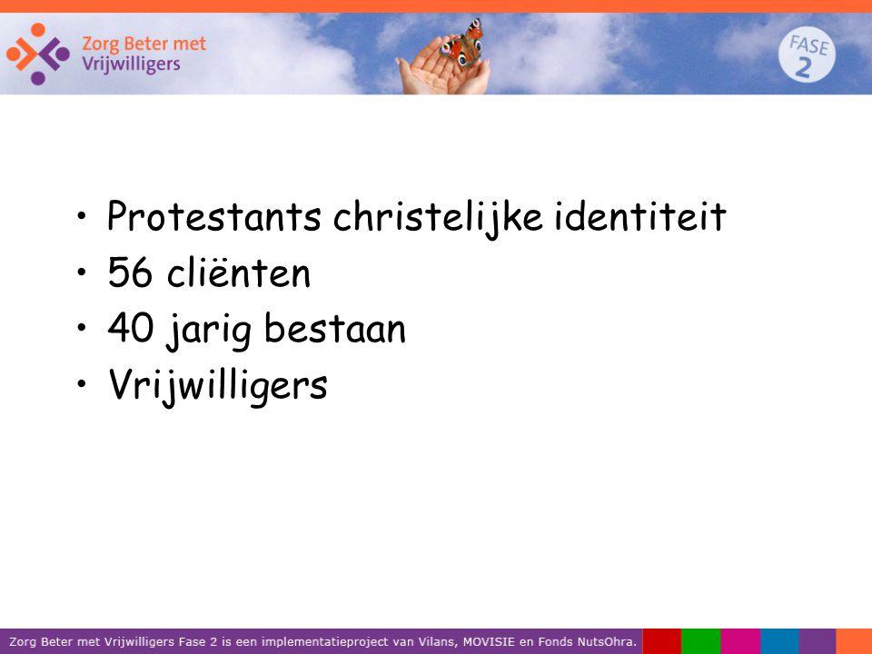 Protestants christelijke identiteit 56 cliënten 40 jarig bestaan Vrijwilligers