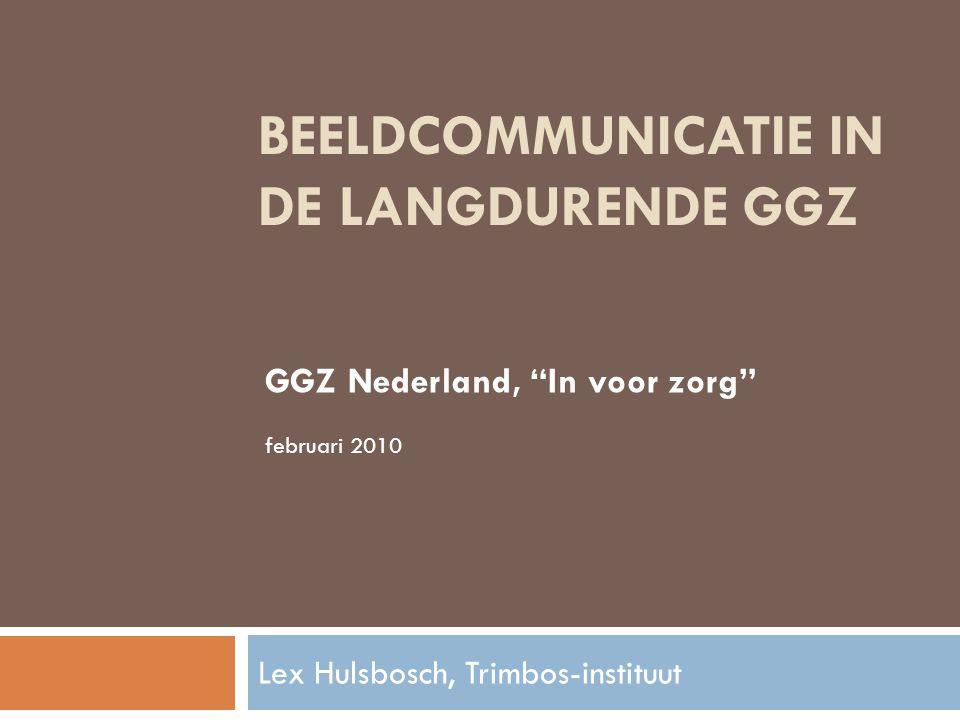 BEELDCOMMUNICATIE IN DE LANGDURENDE GGZ Lex Hulsbosch, Trimbos-instituut GGZ Nederland, In voor zorg februari 2010