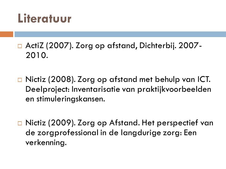 Literatuur  ActiZ (2007). Zorg op afstand, Dichterbij.