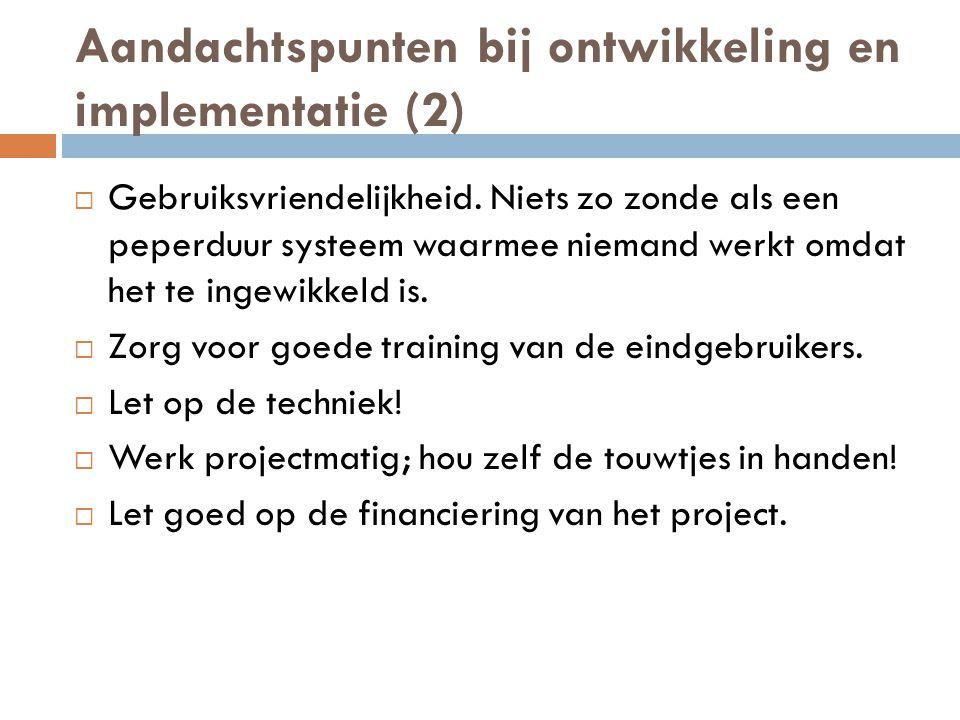 Aandachtspunten bij ontwikkeling en implementatie (2)  Gebruiksvriendelijkheid.