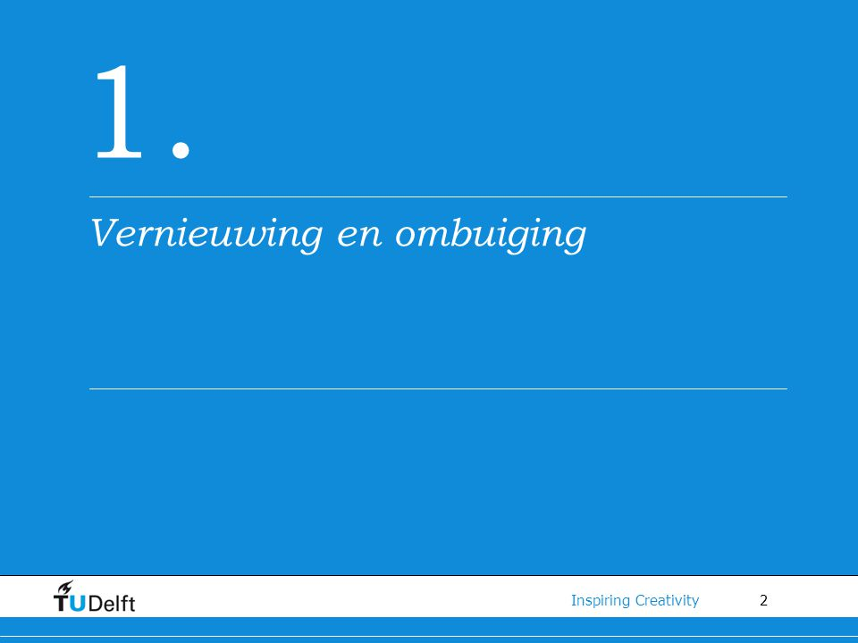 2 Inspiring Creativity 1. Vernieuwing en ombuiging