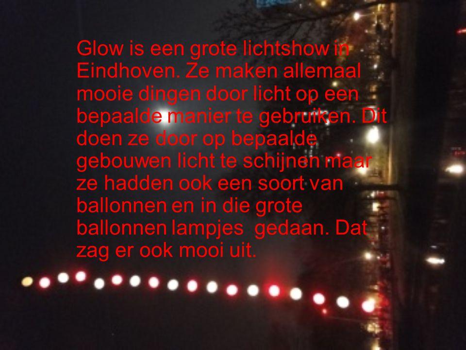 Glow is een grote lichtshow in Eindhoven. Ze maken allemaal mooie dingen door licht op een bepaalde manier te gebruiken. Dit doen ze door op bepaalde