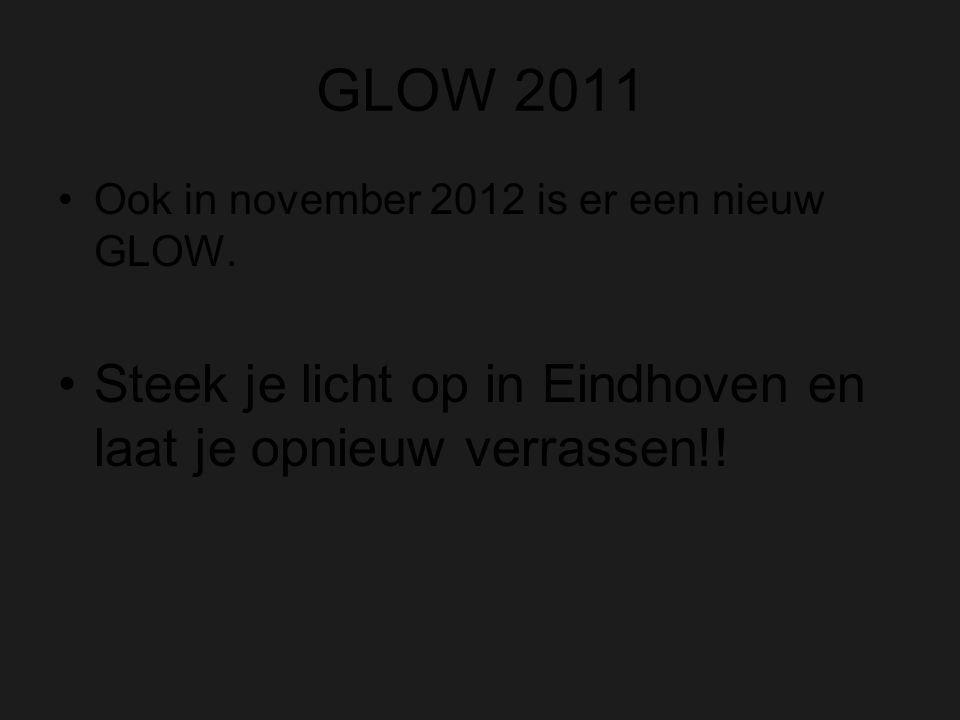 GLOW 2011 Ook in november 2012 is er een nieuw GLOW.