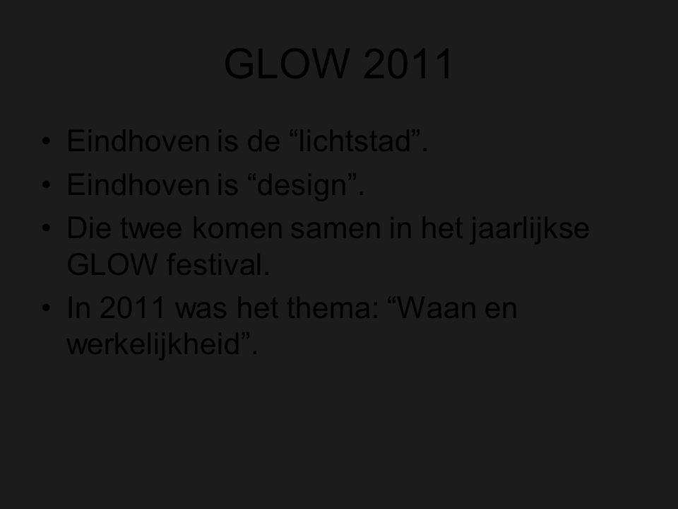 GLOW 2011 Eindhoven is de lichtstad . Eindhoven is design .