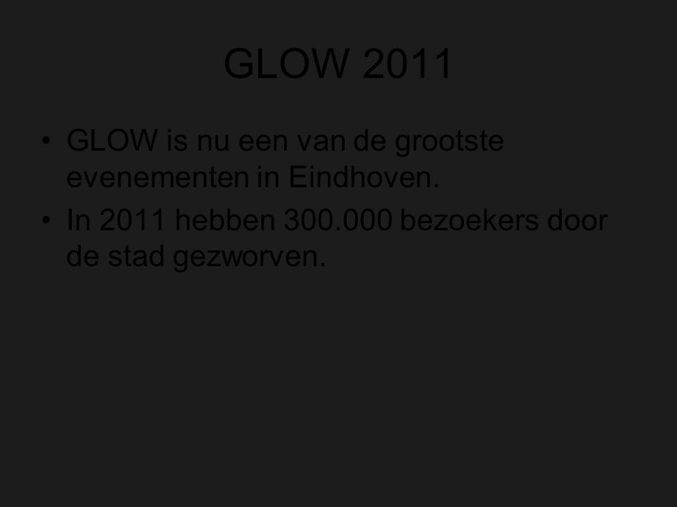 GLOW 2011 GLOW is nu een van de grootste evenementen in Eindhoven.