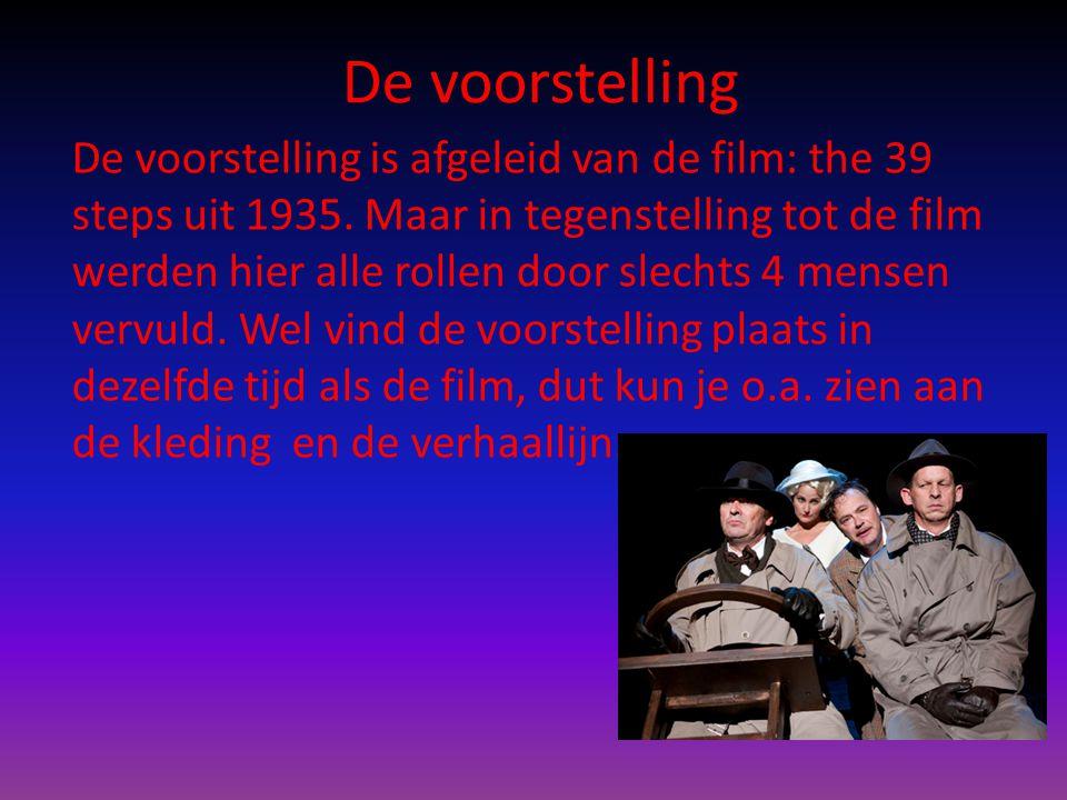 De voorstelling De voorstelling is afgeleid van de film: the 39 steps uit 1935. Maar in tegenstelling tot de film werden hier alle rollen door slechts