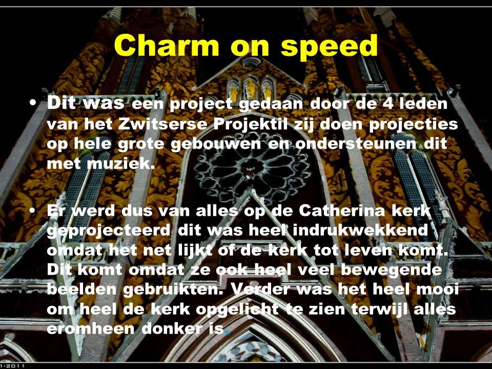 Charm on speed Dit was een project gedaan door de 4 leden van het Zwitserse Projektil zij doen projecties op hele grote gebouwen en ondersteunen dit met muziek.