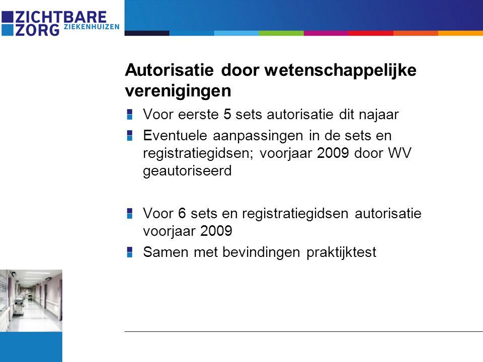 Autorisatie door wetenschappelijke verenigingen Voor eerste 5 sets autorisatie dit najaar Eventuele aanpassingen in de sets en registratiegidsen; voor