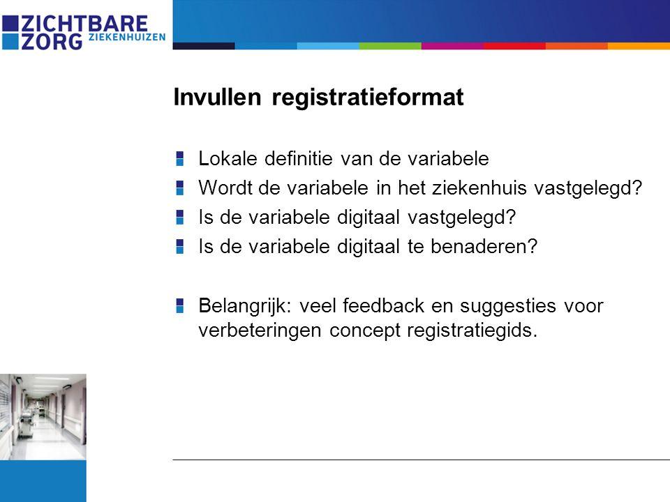 Invullen registratieformat Lokale definitie van de variabele Wordt de variabele in het ziekenhuis vastgelegd? Is de variabele digitaal vastgelegd? Is