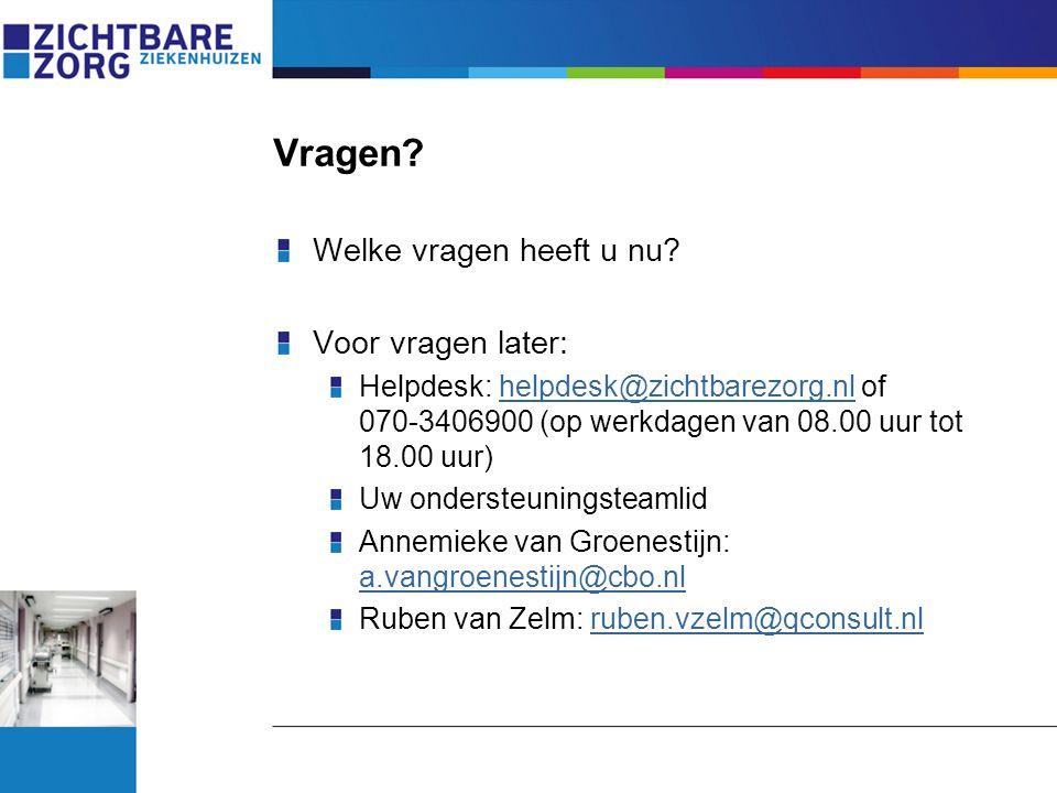 Vragen? Welke vragen heeft u nu? Voor vragen later: Helpdesk: helpdesk@zichtbarezorg.nl of 070-3406900 (op werkdagen van 08.00 uur tot 18.00 uur)helpd