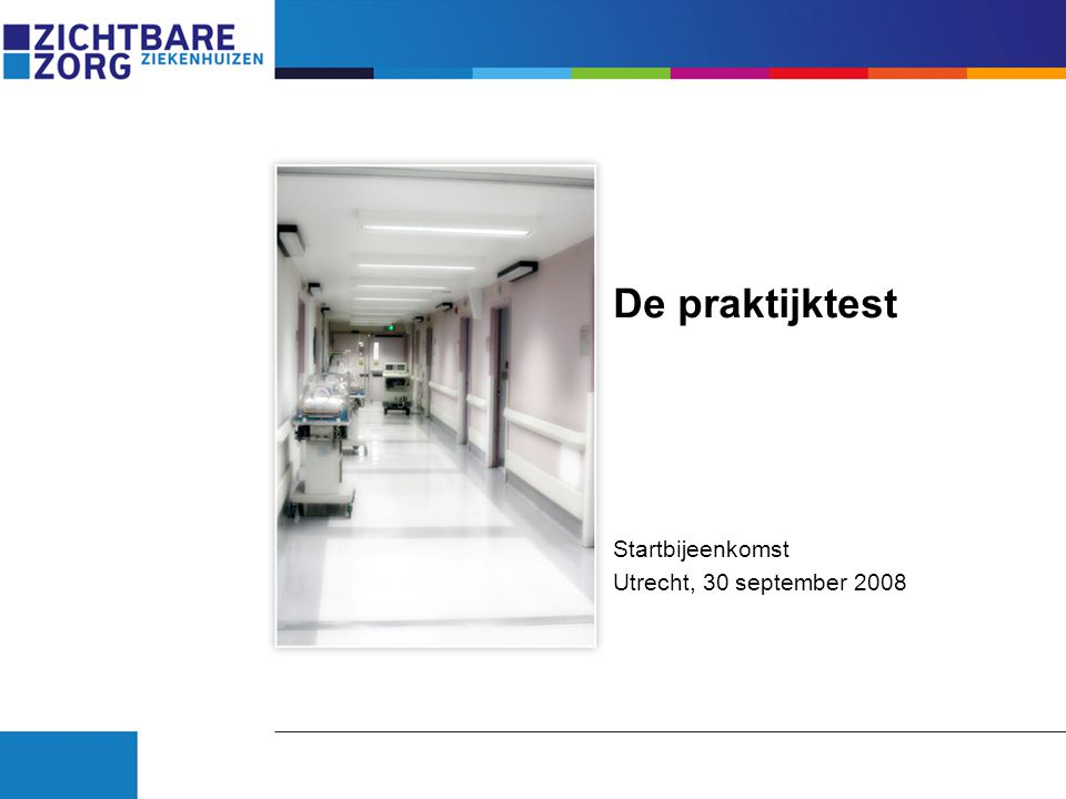 De praktijktest Startbijeenkomst Utrecht, 30 september 2008
