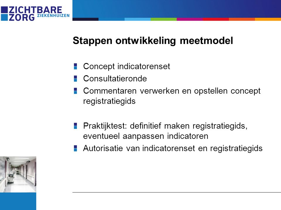 Stappen ontwikkeling meetmodel Concept indicatorenset Consultatieronde Commentaren verwerken en opstellen concept registratiegids Praktijktest: defini