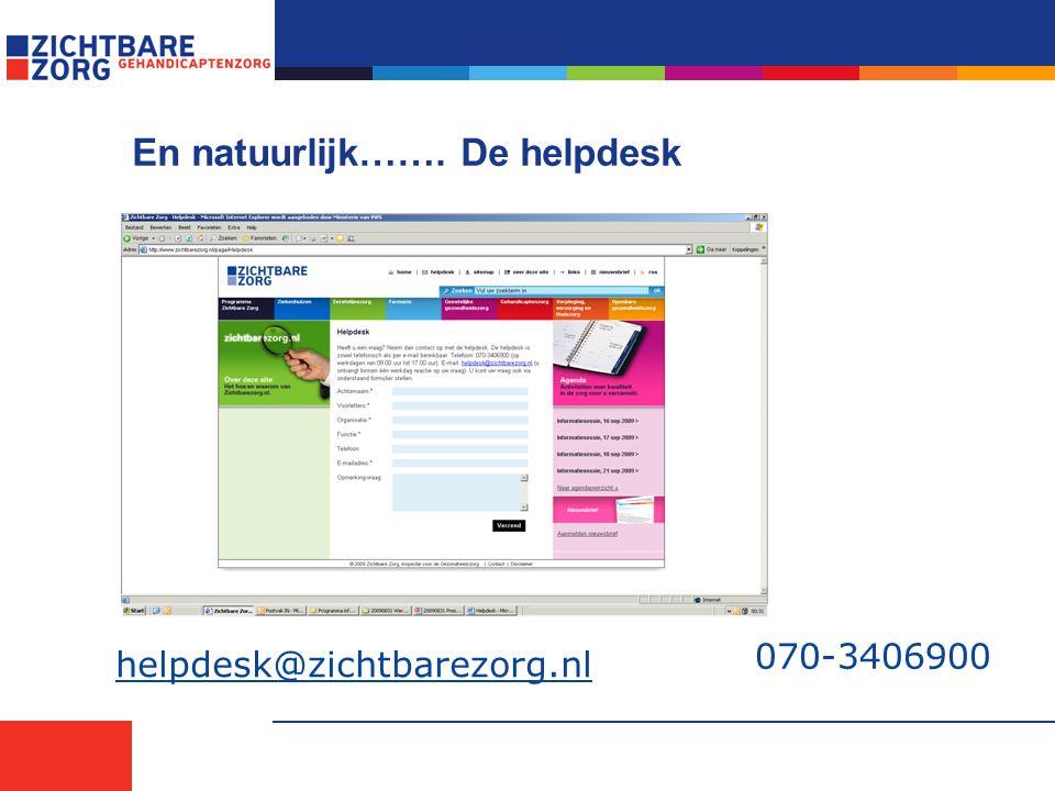En natuurlijk……. De helpdesk 070-3406900 helpdesk@zichtbarezorg.nl