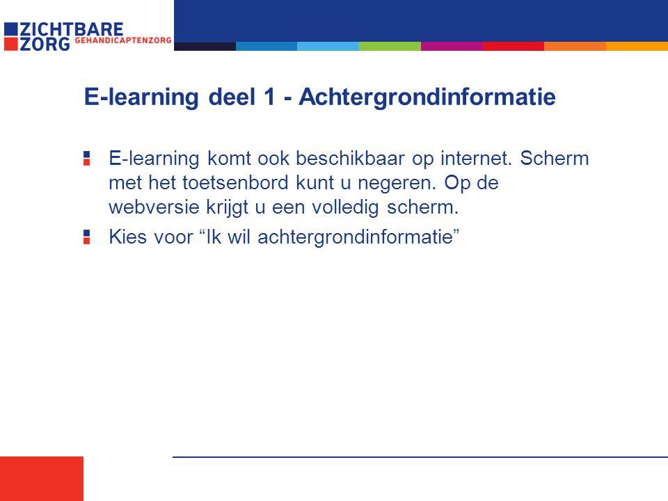 E-learning deel 1 - Achtergrondinformatie E-learning komt ook beschikbaar op internet.