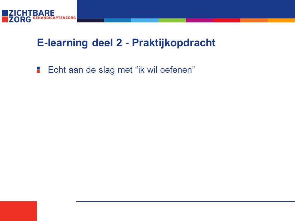 E-learning deel 2 - Praktijkopdracht Echt aan de slag met ik wil oefenen
