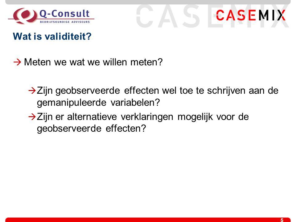 5 Wat is validiteit?  Meten we wat we willen meten?  Zijn geobserveerde effecten wel toe te schrijven aan de gemanipuleerde variabelen?  Zijn er al