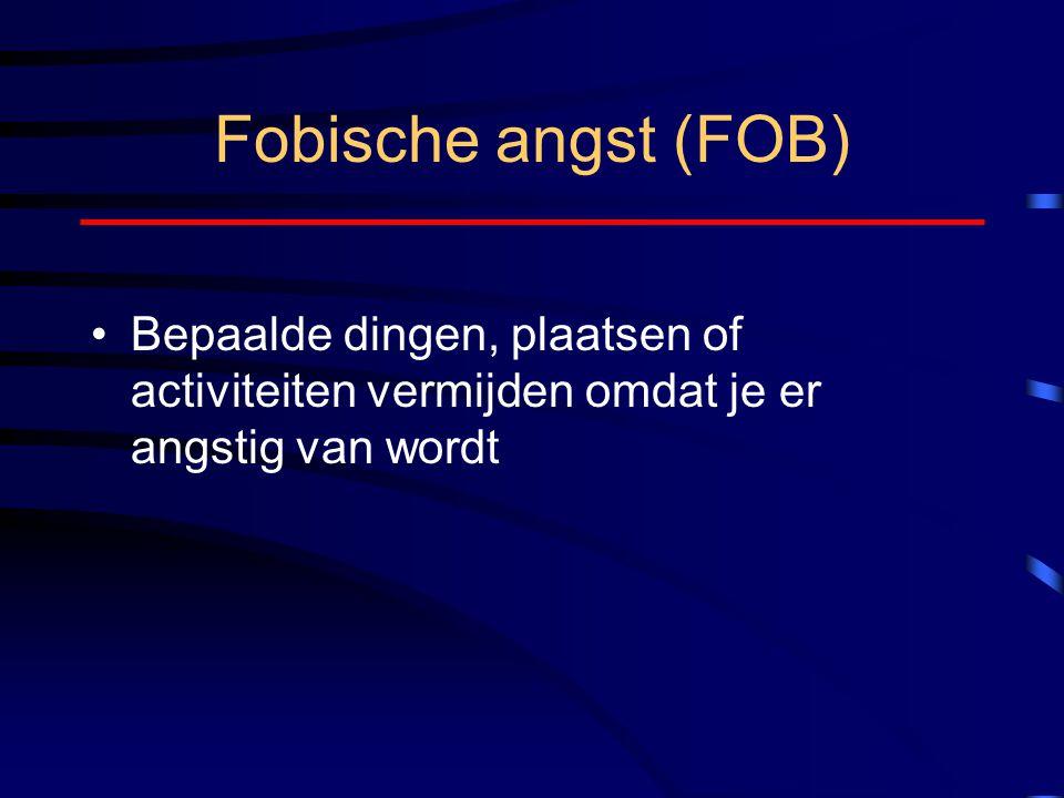 Fobische angst (FOB) Bepaalde dingen, plaatsen of activiteiten vermijden omdat je er angstig van wordt