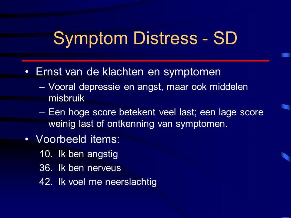 Symptom Distress - SD Ernst van de klachten en symptomen –Vooral depressie en angst, maar ook middelen misbruik –Een hoge score betekent veel last; een lage score weinig last of ontkenning van symptomen.