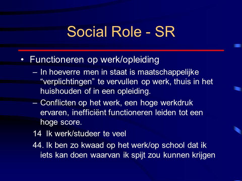 Social Role - SR Functioneren op werk/opleiding –In hoeverre men in staat is maatschappelijke verplichtingen te vervullen op werk, thuis in het huishouden of in een opleiding.