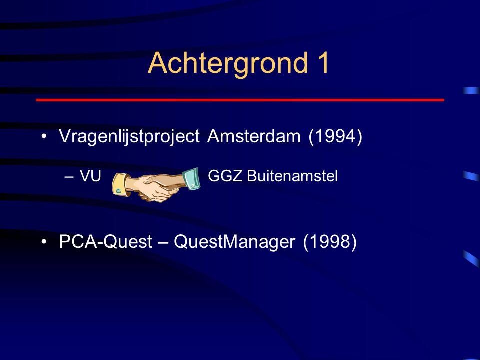 Achtergrond 1 Vragenlijstproject Amsterdam (1994) –VU GGZ Buitenamstel PCA-Quest – QuestManager (1998)