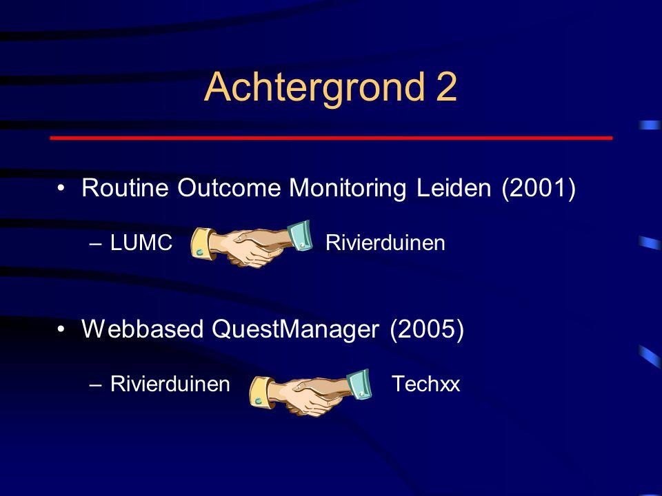 Achtergrond 2 Routine Outcome Monitoring Leiden (2001) –LUMC Rivierduinen Webbased QuestManager (2005) –Rivierduinen Techxx