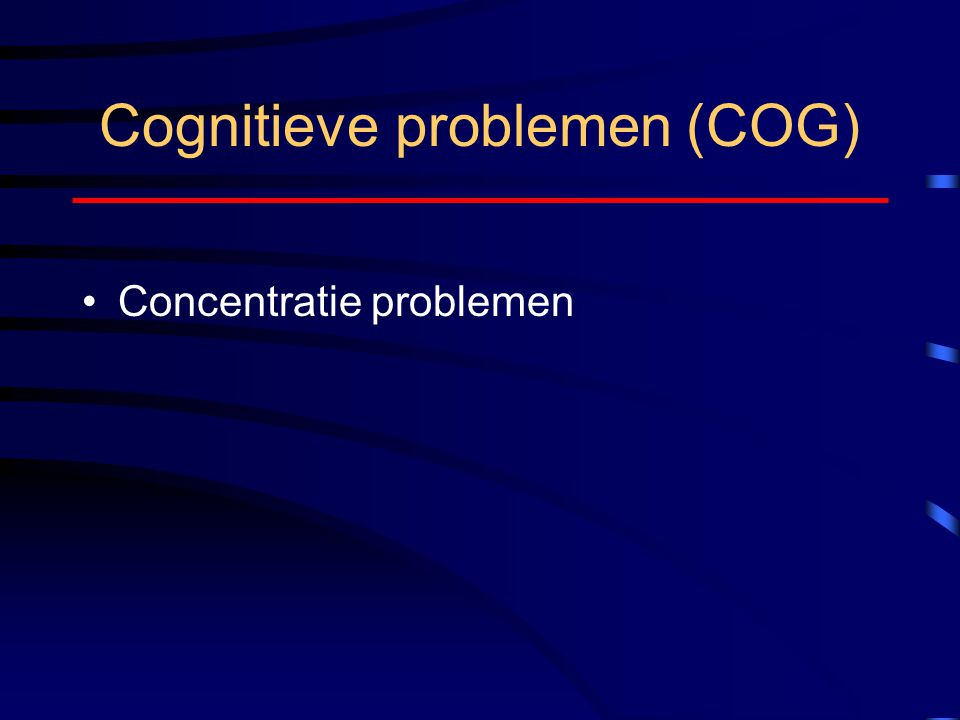 Cognitieve problemen (COG) Concentratie problemen