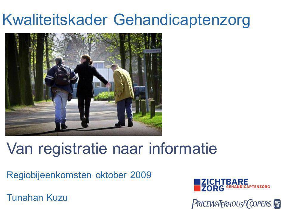 Kwaliteitskader Gehandicaptenzorg Van registratie naar informatie Regiobijeenkomsten oktober 2009 Tunahan Kuzu