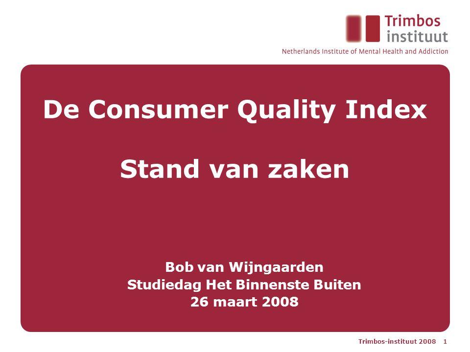 Trimbos-instituut 2008 1 De Consumer Quality Index Stand van zaken Bob van Wijngaarden Studiedag Het Binnenste Buiten 26 maart 2008
