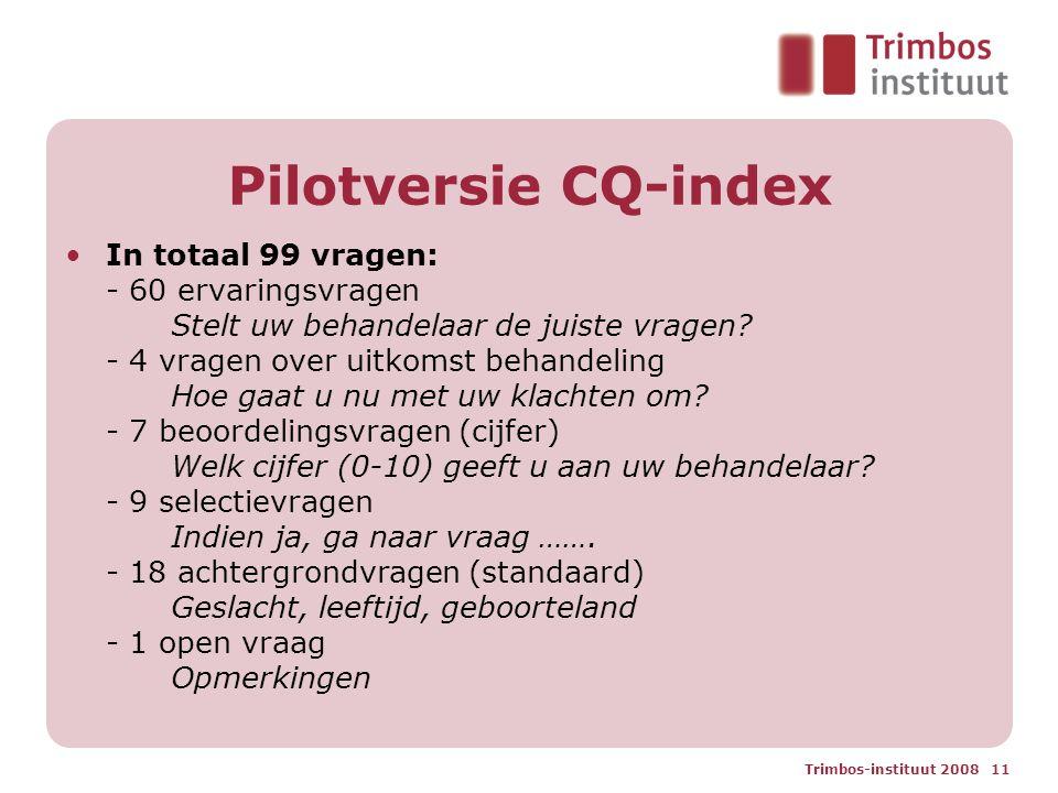 Trimbos-instituut 2008 11 Pilotversie CQ-index In totaal 99 vragen: - 60 ervaringsvragen Stelt uw behandelaar de juiste vragen.