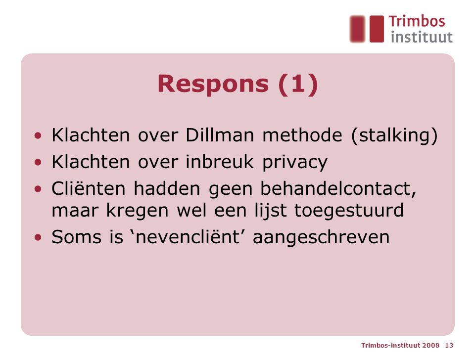 Trimbos-instituut 2008 13 Respons (1) Klachten over Dillman methode (stalking) Klachten over inbreuk privacy Cliënten hadden geen behandelcontact, maar kregen wel een lijst toegestuurd Soms is 'nevencliënt' aangeschreven