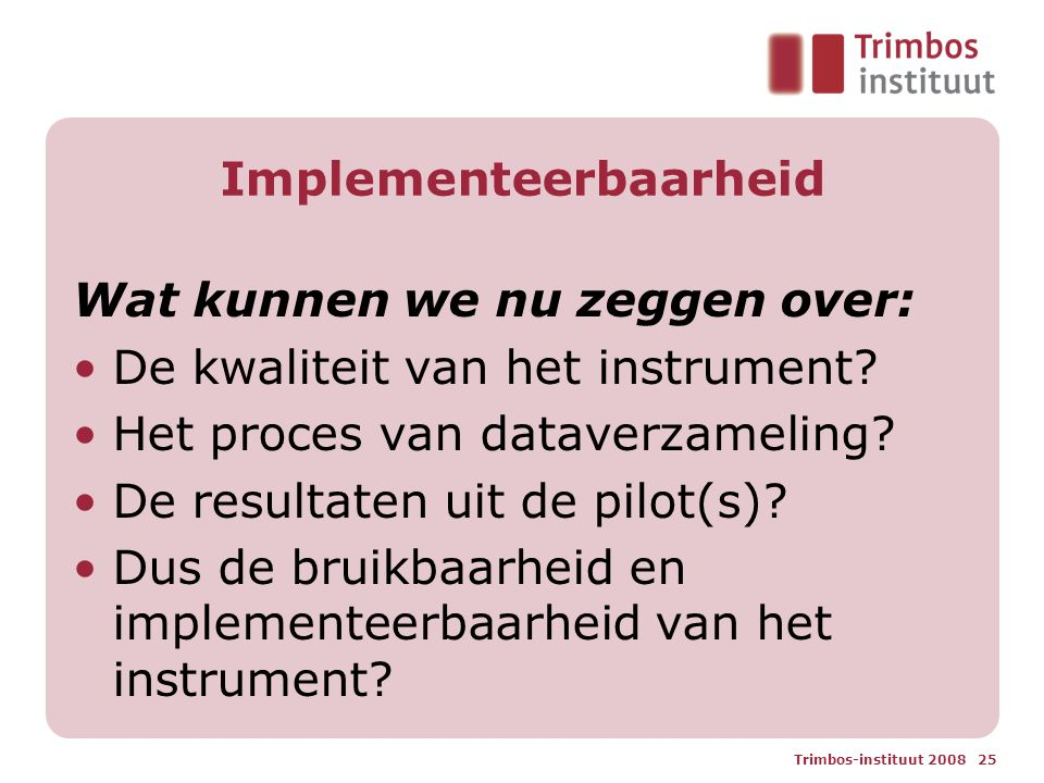 Trimbos-instituut 2008 25 Implementeerbaarheid Wat kunnen we nu zeggen over: De kwaliteit van het instrument.