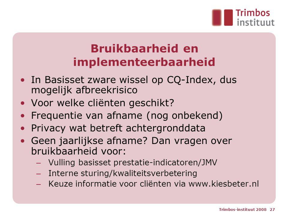Trimbos-instituut 2008 27 Bruikbaarheid en implementeerbaarheid In Basisset zware wissel op CQ-Index, dus mogelijk afbreekrisico Voor welke cliënten geschikt.