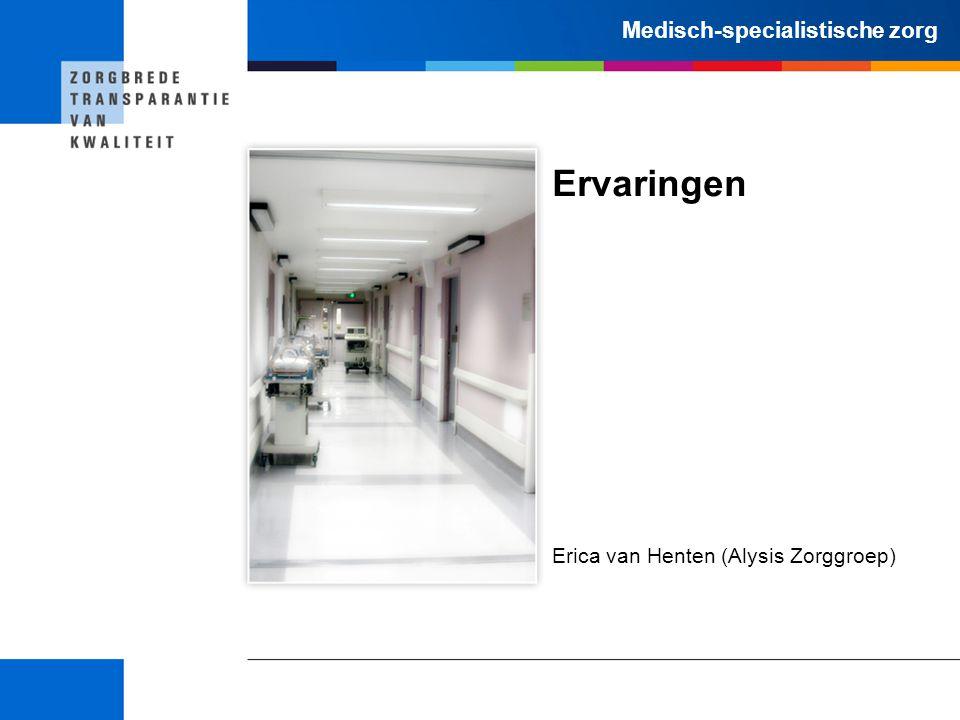 Medisch-specialistische zorg Ervaringen Erica van Henten (Alysis Zorggroep)