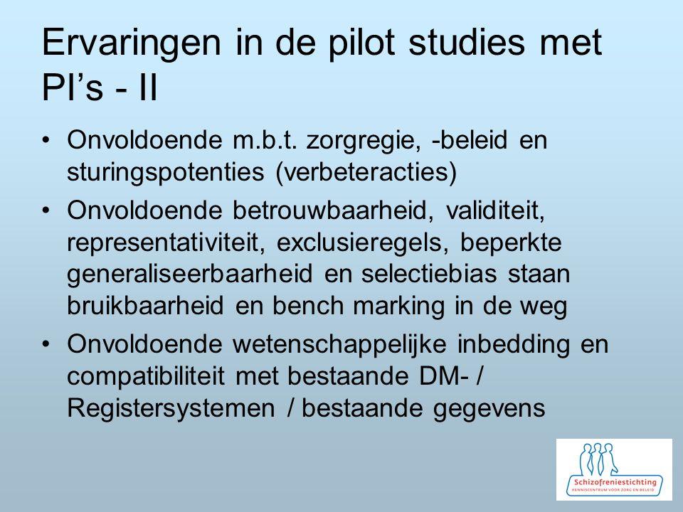 Ervaringen in de pilot studies met PI's - II Onvoldoende m.b.t. zorgregie, -beleid en sturingspotenties (verbeteracties) Onvoldoende betrouwbaarheid,