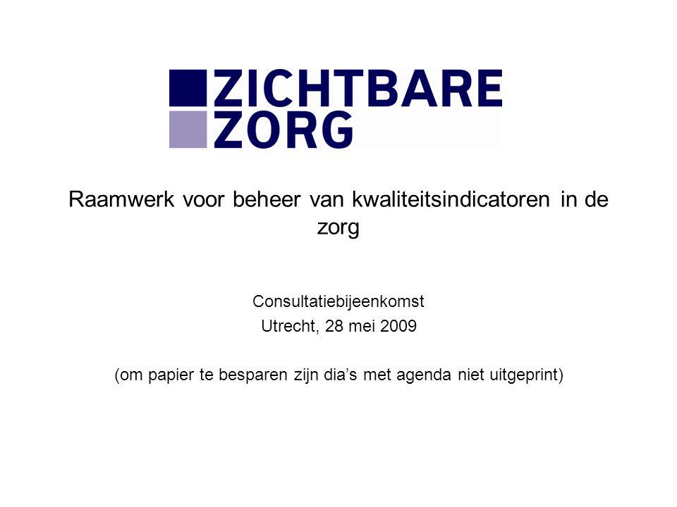 Raamwerk voor beheer van kwaliteitsindicatoren in de zorg Consultatiebijeenkomst Utrecht, 28 mei 2009 (om papier te besparen zijn dia's met agenda niet uitgeprint)
