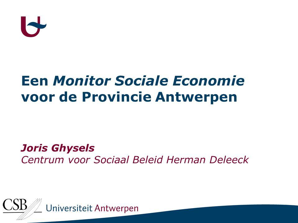 Een Monitor Sociale Economie voor de Provincie Antwerpen Joris Ghysels Centrum voor Sociaal Beleid Herman Deleeck